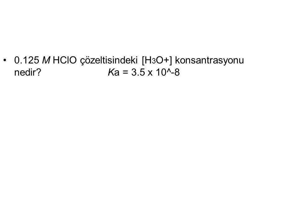 125 M HClO çözeltisindeki [H3O+] konsantrasyonu nedir. Ka = 3
